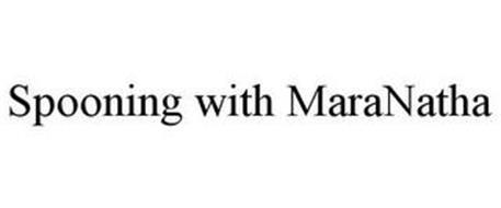 SPOONING WITH MARANATHA