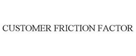 CUSTOMER FRICTION FACTOR