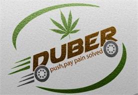 DUBER PUSH, PAY PAIN SOLVED