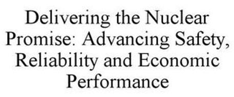 DELIVERING THE NUCLEAR PROMISE: ADVANCING SAFETY, RELIABILITY AND ECONOMIC PERFORMANCE