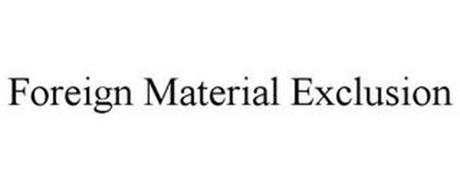 FOREIGN MATERIAL EXCLUSION