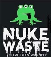 NUKE WASTE YOU'VE BEEN WARNED