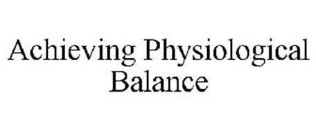 ACHIEVING PHYSIOLOGICAL BALANCE