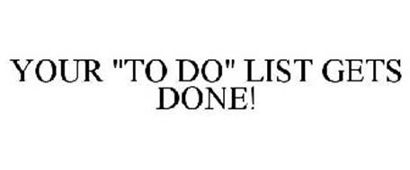 "YOUR ""TO DO"" LIST GETS DONE!"