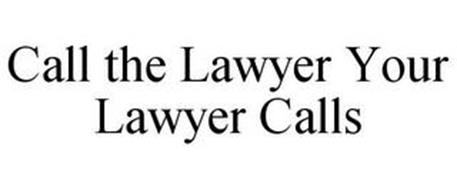 CALL THE LAWYER YOUR LAWYER CALLS