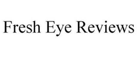 FRESH EYE REVIEWS