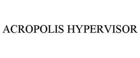 ACROPOLIS HYPERVISOR