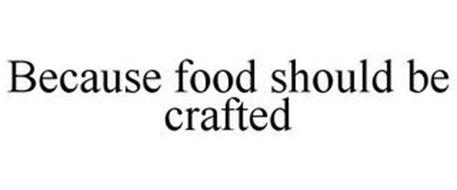 BECAUSE FOOD SHOULD BE CRAFTED