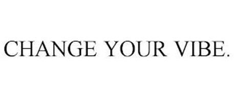 CHANGE YOUR VIBE.