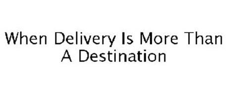 WHEN DELIVERY IS MORE THAN A DESTINATION