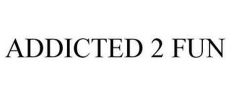 ADDICTED 2 FUN