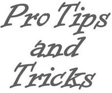 PRO TIPS AND TRICKS