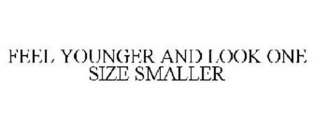 FEEL YOUNGER AND LOOK ONE SIZE SMALLER