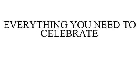 EVERYTHING YOU NEED TO CELEBRATE