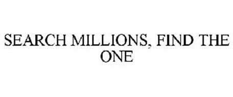 SEARCH MILLIONS, FIND THE ONE