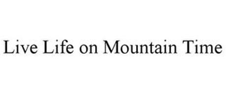 LIVE LIFE ON MOUNTAIN TIME