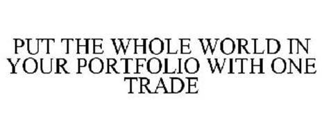 PUT THE WHOLE WORLD IN YOUR PORTFOLIO WITH ONE TRADE