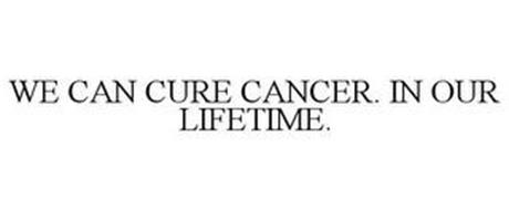 WE CAN CURE CANCER. IN OUR LIFETIME.