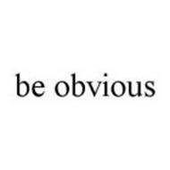 BE OBVIOUS
