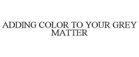 ADDING COLOR TO YOUR GREY MATTER