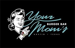 YOUR MOM'S BURGER BAR AUSTIN · TEXAS