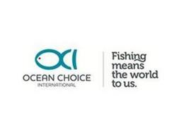 OCI OCEAN CHOICE INTERNATIONAL FISHING MEANS THE WORLD TO US.
