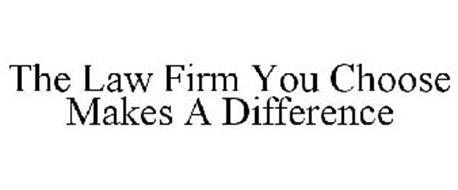 THE LAW FIRM YOU CHOOSE MAKES A DIFFERENCE