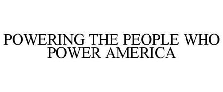 POWERING THE PEOPLE WHO POWER AMERICA