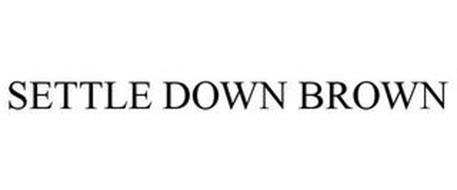 SETTLE DOWN BROWN