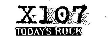 X-107 TODAY'S ROCK Trademark of ODYSSEY COMMUNICATIONS INC ...