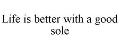 LIFE IS BETTER WITH A GOOD SOLE