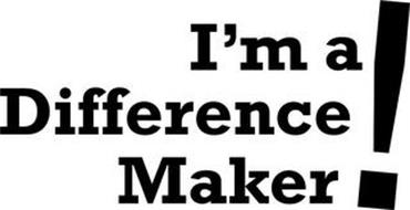 I'M A DIFFERENCE MAKER!