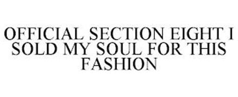 OFFICIAL SECTION EIGHT I SOLD MY SOUL FOR THIS FASHION