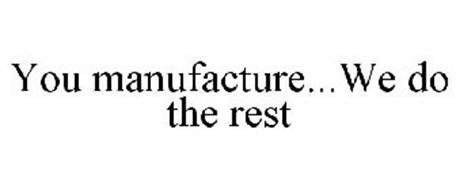 YOU MANUFACTURE...WE DO THE REST