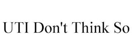 UTI DON'T THINK SO