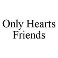ONLY HEARTS FRIENDS