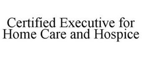 CERTIFIED EXECUTIVE FOR HOME CARE & HOSPICE