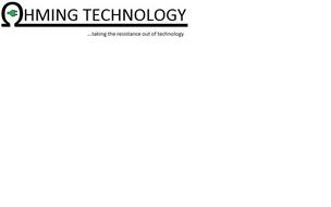HMING TECHNOLOGY ...TAKING THE RESISTANCE OUT OF TECHNOLOGY