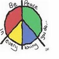 BE PEACE IN EVERYTHING YOU DO....