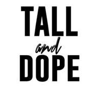 TALL AND DOPE