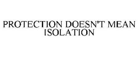 PROTECTION DOESN'T MEAN ISOLATION