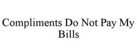 COMPLIMENTS DO NOT PAY MY BILLS