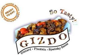 GIZDO SO TASTY!!! GIZZARD · PLANTAIN · SPECIALTY SAUCE MADE WITH 100% NATURAL CHICKEN READY TO EAT.