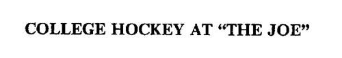"COLLEGE HOCKEY AT ""THE JOE"""