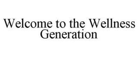 WELCOME TO THE WELLNESS GENERATION