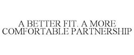 A BETTER FIT. A MORE COMFORTABLE PARTNERSHIP