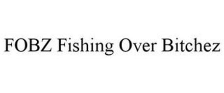 FOBZ FISHING OVER BITCHEZ