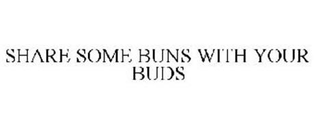SHARE SOME BUNS WITH YOUR BUDS