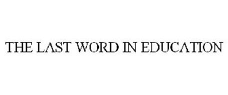 THE LAST WORD IN EDUCATION