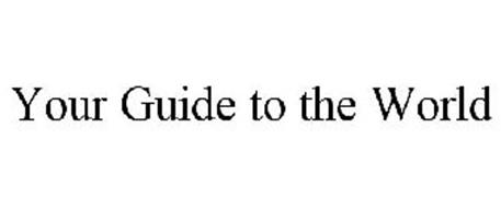 YOUR GUIDE TO THE WORLD